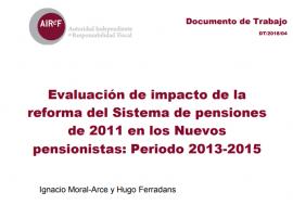 Documento de trabajo 4/2018. Evaluación de impacto de la reforma del Sistema de pensiones de 2011 en los nuevos pensionistas: periodo 2013-2015